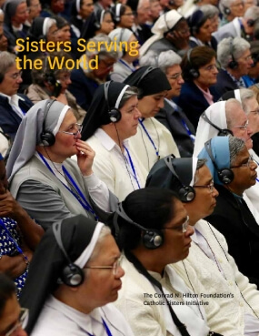 Sisters Serving the World: Measurement, Evaluation, and Learning Report for the Conrad N. Hilton Foundation's Catholic Sisters' Initiative Strategy